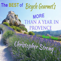 The Best of Bicycle Gourmet's: More Than a Year in Provence – Book Four - Christopher Strong