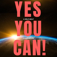 Yes You Can! - 10 Classic Self-Help Books That Will Guide You and Change Your Life - James Allen,Napoleon Hill,Wallace D. Wattles,Benjamin Franklin,Khalil Gibran,P.T. Barnum,Orison Swett Marden,Henry Harrison Brown