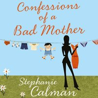 Confessions of a Bad Mother - Stephanie Calman