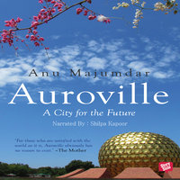 Auroville, A City for the Future - Anu Majumdar