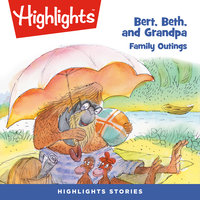 Bert, Beth, and Grandpa: Family Outings - Highlights for Children