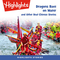 Dragons Race on Water and Other Real Chinese Stories - Highlights for Children