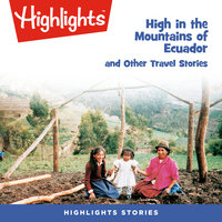 High in the Mountains of Ecuador and Other Travel Stories - Highlights for Children