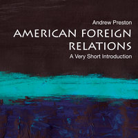 American Foreign Relations: A Very Short Introduction - Andrew Preston