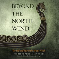 Beyond the North Wind: The Fall and Rise of the Mystic North - Christopher McIntosh