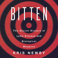 Bitten: The Secret History of Lyme Disease and Biological Weapons - Kris Newby