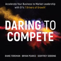 Daring to Compete: Accelerate your business to market leadership with EY's 7 Drivers of Growth - Diane Foreman,Geoffrey Godding,Bryan Pearce