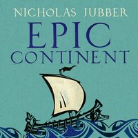 Epic Continent: Adventures in the Great Stories of Europe - Nicholas Jubber