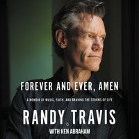 Forever and Ever, Amen: A Memoir of Music, Faith, and Braving the Storms of Life - Randy Travis