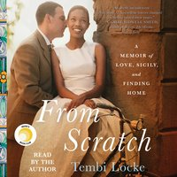 From Scratch: A Memoir of Love, Sicily, and Finding Home - Tembi Locke
