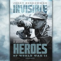 Invisible Heroes of World War II - Jerry Borrowman