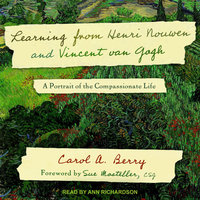 Learning from Henri Nouwen and Vincent van Gogh: A Portrait of the Compassionate Life - Carol A. Berry