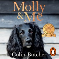 Molly and Me: An extraordinary tale of second chances and how a dog and her owner became the ultimate pet-detective duo - Colin Butcher