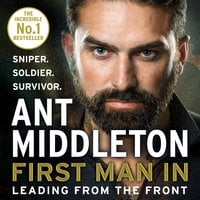 First Man In: Leading from the Front - Ant Middleton