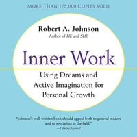 Inner Work: Using Dreams and Creative Imagination for Personal Growth and Integration - Robert A. Johnson