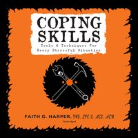 Coping Skills: Tools & Techniques for Every Stressful Situation - Faith G. Harper