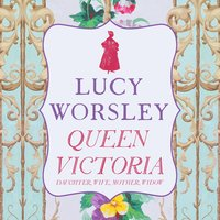 Queen Victoria: Daughter, Wife, Mother, Widow - Lucy Worsley