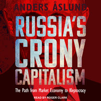 Russia's Crony Capitalism: The Path from Market Economy to Kleptocracy - Anders Åslund