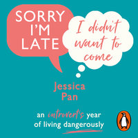 Sorry I'm Late, I Didn't Want to Come: An Introvert's Year of Living Dangerously - Jessica Pan