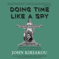 Doing Time Like A Spy: How the CIA Taught Me to Survive and Thrive in Prison - John Kiriakou