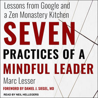 Seven Practices of a Mindful Leader: Lessons from Google and a Zen Monastery Kitchen - Marc Lesser
