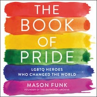 The Book of Pride: LGBTQ Heroes Who Changed the World - Mason Funk