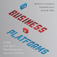 The Business of Platforms: Strategy in the Age of Digital Competition, Innovation, and Power - Michael A. Cusumano,David B. Yoffie,Annabelle Gawer