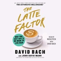 The Latte Factor: Why You Don't Have to be Rich to Live Rich - John David Mann,David Bach