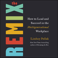 The Remix: How to Lead and Succeed in the Multigenerational Workplace - Lindsey Pollak