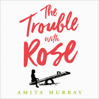 The Trouble with Rose - Amita Murray