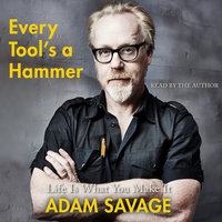 Every Tool's a Hammer - Adam Savage
