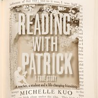 Reading With Patrick: A Teacher, a Student and the Life-Changing Power of Books - Michelle Kuo