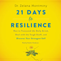 21 Days to Resilience: How to Transcend the Daily Grind, Deal with the Tough Stuff, and Discover Your Strongest Self - Zelana Montminy