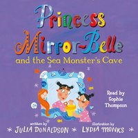 Princess Mirror-Belle and the Sea Monster's Cave - Julia Donaldson