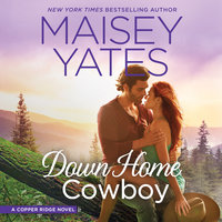 Down Home Cowboy: A Western Romance Novel Copper Ridge - Maisey Yates
