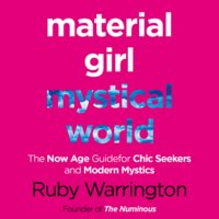 Material Girl, Mystical World: The Now-Age Guide for Chic Seekers and Modern Mystics - Ruby Warrington