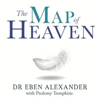 The Map of Heaven: A neurosurgeon explores the mysteries of the afterlife and the truth about what lies beyond - Eben Alexander,Ptolemy Tompkins