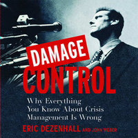 Damage Control: Why Everything You Know About Crisis Management Is Wrong - Eric Dezenhall, John Weber