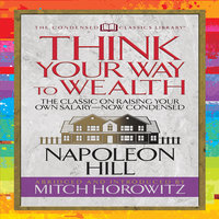 Think Your Way to Wealth: The Master Plan to Wealth and Success from the Author of Think and Grow Rich - Napoleon Hill