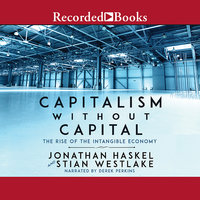 Capitalism Without Capital: The Rise of the Intangible Economy - Stian Westlake,Jonathan Haskel