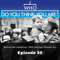Behind the Headlines: 1908 Old Age Pension Act – Who Do You Think You Are?, Episode 30 - Jad Adams