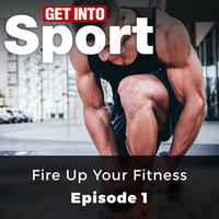 Fire Up Your Fitness: Get Into Sport Series, Episode 1 - Andrew Clarke