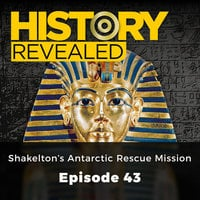 Shakelton's Antarctic Rescue Mission: History Revealed, Episode 43 - Pat Kinsella