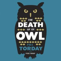 The Death of an Owl - Paul Torday,Piers Torday