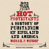 Hot Protestants: A History of Puritanism in England and America - Michael P. Winship