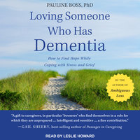 Loving Someone Who Has Dementia: How to Find Hope while Coping with Stress and Grief - Pauline Boss