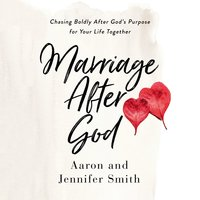 Marriage After God: Chasing Boldly After God's Purpose for Your Life Together - Jennifer Smith,Aaron Smith