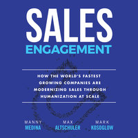 Sales Engagement: How The World's Fastest Growing Companies are Modernizing Sales Through Humanization at Scale - Max Altschuler, Mark Kosoglow, Manny Medina