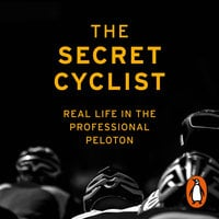 The Secret Cyclist: Real Life as a Rider in the Professional Peloton - The Secret Cyclist