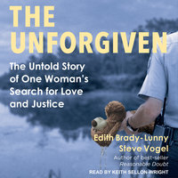 The Unforgiven: The Untold Story of One Woman's Search for Love and Justice - Steve Vogel,Edith Brady-Lunny